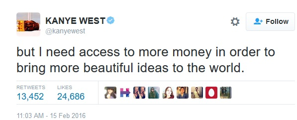 If Kanye West needs more money, I probably do too.